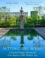 Setting the Scene A Garden Design Masterclass from Repton to the Modern Age by G. Carter