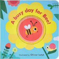 Little Faces: A Busy Day for Bee! by Olivier Latyk