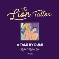 The Lion Tattoo A Tale by Rumi by Rumi