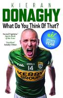 What Do You Think of That? My Autobiography by Kieran Donaghy