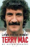 Terry Mac: Living For The Moment My Autobiography by Terry McDermott