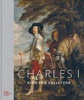 Charles I King and Collector by Desmond Shawe-Taylor