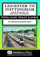 Leicester To Nottingham also Syston to Melton Mowbray by Vic Mitchell