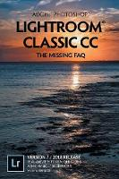 Adobe Photoshop Lightroom Classic CC-The Missing FAQ (Version 7) Real Answers to Real Questions Asked By Lightroom Users by Victoria Bampton