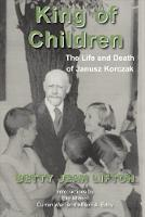 King of Children The Life and Death of Janusz Korczak by Betty Jean Lifton, Elie Wiesel, Curren Warf, Robert Jay Lifton