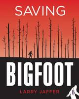 Saving Bigfoot by Larry Jaffer