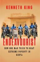 The Endeavourist How one man tried to beat extreme poverty in Kenya by Ken King