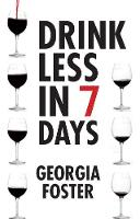 Drink Less in Seven days by Georgia Foster
