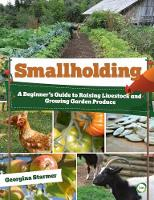 Smallholding A Beginner's Guide to Raising Livestock and Growing Garden Produce by Georgina Starmer