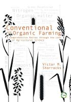 Conventional and Organic Farming A Comprehensive Review through the Lens of Agricultural Science by Victor M. Shorrocks