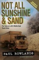 Not All Sunshine and Sand The Tales of a UK-Middle East Truck Driver by Paul Rowlands