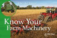 Know Your Farm Machinery by Chris Lockwood