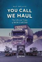 You Call, We Haul The Life and Times of Bob Carter by