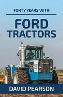 Forty Years with Ford Tractors by David Pearson