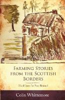 Farming Stories from the Scottish Borders Hard Lives for Poor Reward by Colin Whittemore