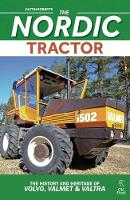 The Nordic Tractor The History and Heritage of Volvo, Valmet and Valtra by Justin Roberts