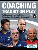 Cover for Coaching Transition Play Vol.2 - Full Sessions from the Tactics of Pochettino, Sarri, Jardim & Sampaoli by Michail Tsokaktsidis