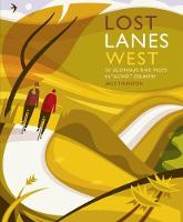 Lost Lanes West Country 36 Glorious bike rides in Devon, Cornwall, Dorset, Somerset and Wiltshire by Jack Thurston