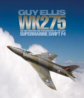 Wk275 The Restoration and Preservation of the Last Supermarine Swift F4 by Guy Ellis