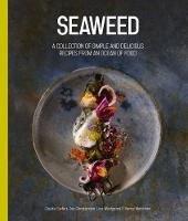 Seaweed A Collection of Simple and Delicious Recipes from an Ocean of Food by