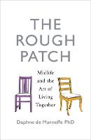 The Rough Patch Midlife and the Art of Living Together by Daphne De Marneffe