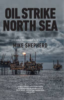 Oil Strike North Sea A first-hand history of North Sea oil by Mike Shepherd