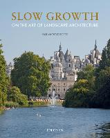 Slow Growth On the Art of Landscape Architecture by Hal Moggridge