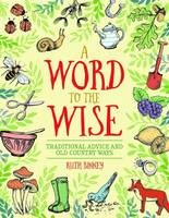 A Word to the Wise Traditional Advice and Old Country Ways by Ruth Binney