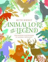 Animal Lore and Legend The Wisdom and Wonder of Animals Revealed by Ruth Binney
