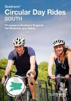Sustrans' Circular Day Rides South 75 rides in Southern England, the Midlands and Wales by Sustrans