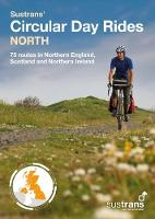 Sustrans' Circular Day Rides North 75 rides in Northern England, Scotland and Northern Ireland by Sustrans