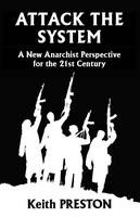 Attack the System A New Anarchist Perspective for the 21st Century by Keith Preston