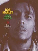 Bob Marley: Roots Reggae & Revolution by Brian Richardson