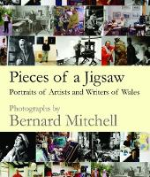 Pieces of a Jigsaw Portraits of Artists and Writers of Wales by Bernard Mitchell