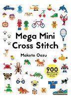 Mega Mini Cross Stitch 900 super awesome cross stitch motifs by Makoto Oozu
