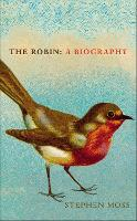 The Robin A Biography by Stephen Moss