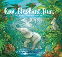 Run, Elephant, Run An Indonesian Rainforest Adventure by Patricia MacCarthy