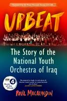 Upbeat The Story of the National Youth Orchestra of Iraq by Paul MacAlindin