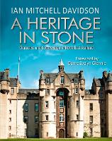 A Heritage in Stone Characters and Conservation in North East Scotland by Ian Mitchell Davidson