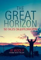 The Great Horizon 50 Tales of Exploration by Jo Woolf