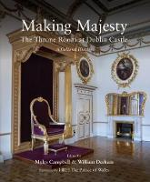 Making Majesty The Throne Room at Dublin Castle, a Cultural History by HRH The Prince of Wales