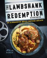 The Lambshank Redemption Cookbook 50 Blockbuster Movie-Inspired Recipes by Lachlan Hayman