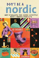 Don't be a Nordic Why Embracing the Scandi Lifestyle Won't Change Your Life by Jo Hoare