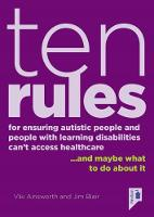 10 Rules for Ensuring Autistic People and People with Learning Disabilities Can't Access Health Care... and maybe what to do about it by Jim Blair