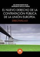 EL Nuevo Derecho de la Contratacion Publica de la Union Europea Directivas 4.0 by Jose Antonio Moreno Molina