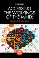 Accessing the Workings of the Mind From input to intake by Li-Ling Chuang