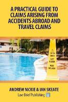 A Practical Guide to Claims Arising from Accidents Abroad and Travel Claims by Andrew Mckie, Ian Skeate