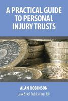A Practical Guide to Personal Injury Trusts by Alan Robinson