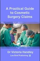 A Practical Guide to Cosmetic Surgery Claims by Victoria Handley