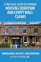 A Practical Guide to Running Housing Disrepair and Cavity Wall Claims by Andrew Mckie, Ian Skeate